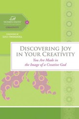 Discovering Joy in Your Creativity: You Are Made in the Image of a Creative God - eBook