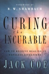 Curing the Incurable: How to Receive Healing in Hopeless Situations
