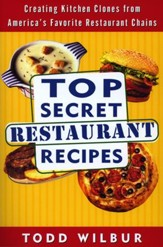 Top Secret Restaurant Recipes: Creating Kitchen Clones from America's Favorite Restaurant Chains - eBook