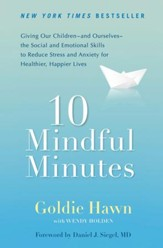10 Mindful Minutes: Giving Our Children-and Ourselves-the Social and Emotional Skills to Reduce Stress and Anxiety for Healthier, Happy Lives - eBook