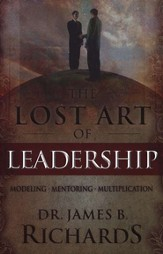 The Lost Art of Leadership: Modeling, Mentoring, Multiplication