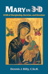 Mary In 3-D: ICON of Discipleship, Doctrine, and  Devotion