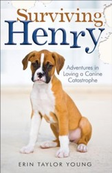 Surviving Henry: Adventures in Loving a Canine Catastrophe - eBook
