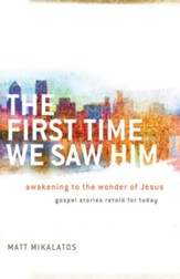 First Time We Saw Him, The: Awakening to the Wonder of Jesus - eBook