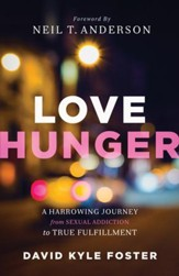 Love Hunger: A Harrowing Journey from Sexual Addiction to True Fulfillment - eBook