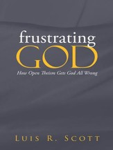 frustrating GOD: How Open Theism Gets God All Wrong - eBook