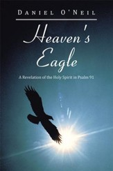 Heaven's Eagle: A Revelation of the Holy Spirit in Psalm 91 - eBook