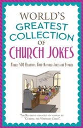 The World's Greatest Collection of Church Jokes: Nearly 500 Hilarious, Good-Natured Jokes and Stories - eBook