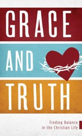 Grace and Truth: Finding Balance in the Christian Life - eBook