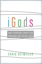 iGods: How Technology Shapes Our Spiritual and Social Lives - eBook