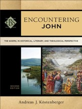 Encountering John (Encountering Biblical Studies): The Gospel in Historical, Literary, and Theological Perspective - eBook