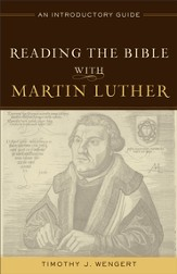 Reading the Bible with Martin Luther: An Introductory Guide - eBook