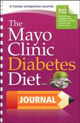 The Mayo Clinic Diabetes Diet Journal: By the Weight-Loss Experts at Mayo Clinic