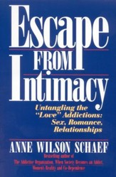 Escape from Intimacy: The Pseudo-Relationship Addictions: Untangling the Love Addictions, Sex,