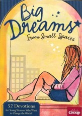 Big Dreams From Small Places: 52 Devotions for Young Women Who Want to Change the World