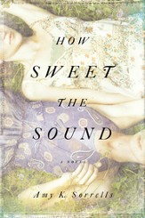 How Sweet the Sound: A Novel - eBook