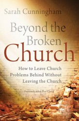 Beyond the Broken Church: How to Leave Church Problems Behind Without Leaving the Church / Revised - eBook