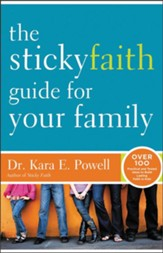The Sticky Faith Guide for Your Family: Over 100 Practical and Tested Ideas to Build Lasting Faith in Kids - eBook