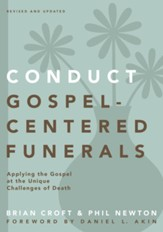Conduct Gospel-Centered Funerals: Applying the Gospel at the Unique Challenges of Death - eBook