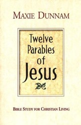 Twelve Parables of Jesus: Bible Study for Christian Living