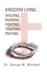 Kingdom Living Walking, Running, Fighting, Trusting, Praying - eBook