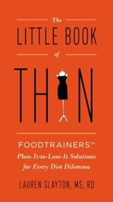 The Little Book of Thin: Foodtrainers Plan-It-to-Lose-It Solutions for Every Diet Dilemma - eBook