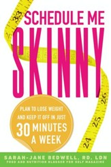 Schedule Me Skinny: Plan to Lose Weight and Keep It Off in Just 30 Minutes a Week - eBook