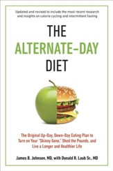 The Alternate-Day Diet Revised: The Original Up-Day-Down-Day Eating Plan to Turn on Your ?Skinny Gene,? Shed the Pounds, and Live a Longer and Healthier Life - eBook