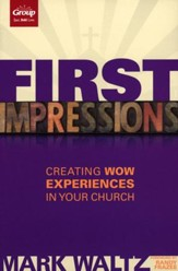 First Impressions: Creating Wow Experiences in Your Church, Revised