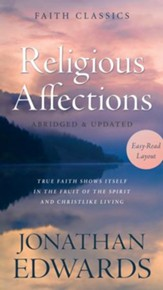 Religious Affections: True Faith Shows Itself in the Fruit of the Spirit and Christlike Living - eBook