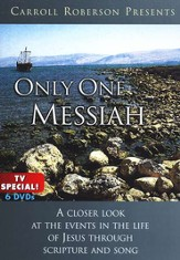Only One Messiah: A Closer Look at the Events in the Life of Jesus through Scripture and Song - 6 DVDs