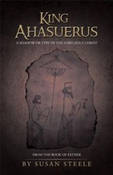 King Ahasuerus: A Shadow or Type of the Lord Jesus Christ: From the Book of Esther - eBook