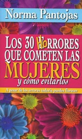 Los 30 Horrores que Cometen las Mujeres y Cómo Evitarlos  (30 Horrible Mistakes Women Make and How to Avoid Them)
