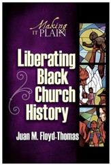 Liberating Black Church History: Making It Plain - eBook