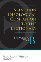 Abingdon Theological Companion to the Lectionary (Year B): Preaching Year B - eBook