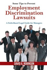 Some Tips to Prevent Employment Discrimination Lawsuits: A Faith-Based Legal Guide for Managers - eBook