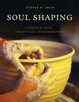 Soul Shaping: A Practical Guide for Spiritual Transformation - eBook