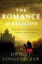 The Romance of Religion: Fighting for Goodness, Truth, and Beauty - eBook