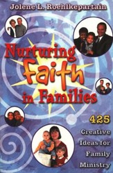 Nurturing Faith in Families: 425 Creative Ideas for Family Ministry
