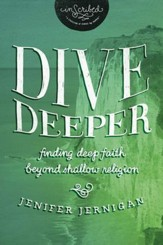 Dive Deeper: Finding Deep Faith Beyond Shallow Religion - eBook