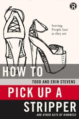 How to Pick Up a Stripper and Other Acts of Kindness: Serving People Just as They Are - eBook