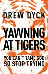 Yawning at Tigers: You Can't Tame God, So Stop Trying - eBook
