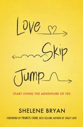 Love, Skip, Jump: Start Living the Adventure of Yes - eBook