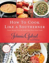 How to Cook Like a Southerner: Classic Recipes from the South's Best Down-Home Cooks - eBook