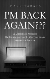 I'm Back Again???: A Christian Analysis of Reincarnation in Contemporary American Society - eBook