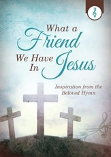 What a Friend We Have in Jesus: Inspiration from the Beloved Hymn - eBook