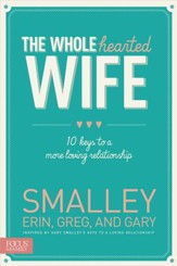 The Wholehearted Wife: 10 Keys to a More Loving Relationship - eBook