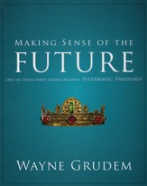 Making Sense of the Future: One of Seven Parts from Grudem's Systematic Theology - Slightly Imperfect