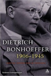 Dietrich Bonhoeffer, 1906-1945: Martyr, Thinker, Man of Resistance