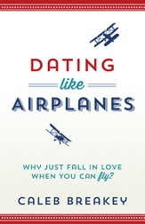 Dating Like Airplanes: Why Just Fall in Love When You Can Fly? - eBook